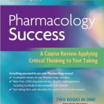Download Pharmacology Success: A Course Review Applying Critical Thinking to Test Taking 1st Edition PDF Free