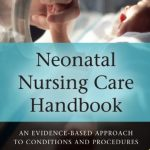 Download Neonatal Nursing Care Handbook: An Evidence-Based Approach to Conditions and Procedures 2nd Edition PDF Free