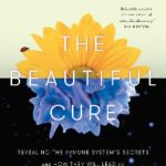 The Beautiful Cure: Revealing the Immune System's Secrets and How They Will Lead to a Revolution in Health and Wellness PDF Free Download