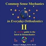 Common Sense Mechanics in Everyday Orthodontics II PDF Free Download