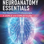 Download Neuroanatomy Essentials: For Healthcare Professionals: A USMLE® and COMLEX® Guide PDF Free