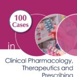 100 Cases in Clinical Pharmacology, Therapeutics and Prescribing PDF Free Download